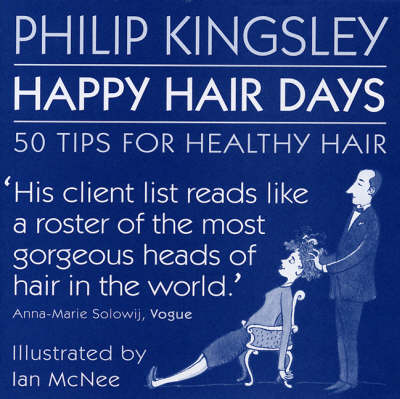 Happy Hair Days: 50 Tips for Healthy Hair by Philip Kingsley
