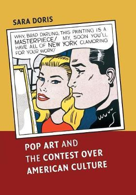 Pop Art and the Contest over American Culture by Sara Doris