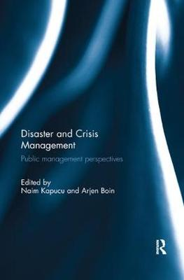 Disaster and Crisis Management: Public Management Perspectives by Naim Kapucu