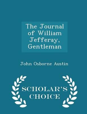 The Journal of William Jefferay, Gentleman - Scholar's Choice Edition by John Osborne Austin