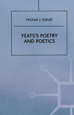 Yeats's Poetry and Poetics by Michael J. Sidnell