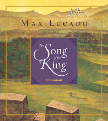 The Song of the King by Max Lucado