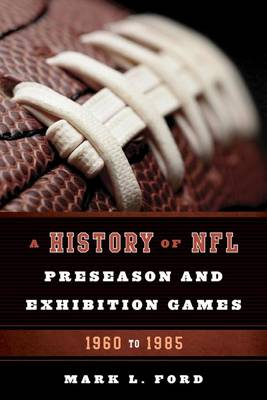 A History of NFL Preseason and Exhibition Games by Mark L. Ford