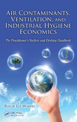 Air Contaminants, Ventilation, and Industrial Hygiene Economics by Roger Lee Wabeke