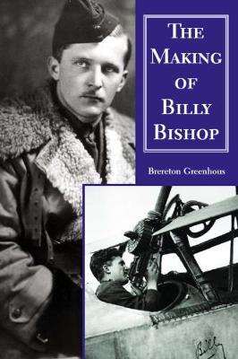Making of Billy Bishop by Brereton Greenhous