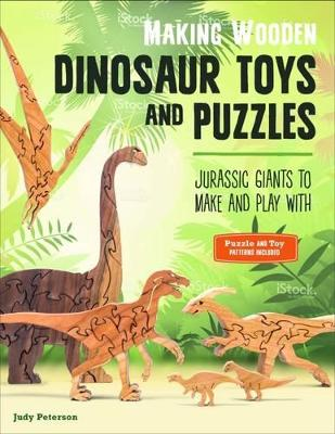 Making Wooden Dinosaur Toys and Puzzles by Judy Peterson