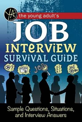 Young Adult's Job Interview Survival Guide by Atlantic Publishing Group