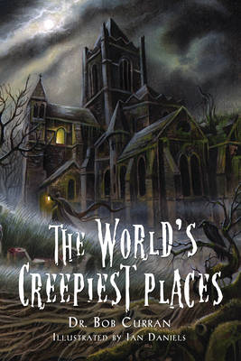 World'S Creepiest Places by Dr. Bob Curran