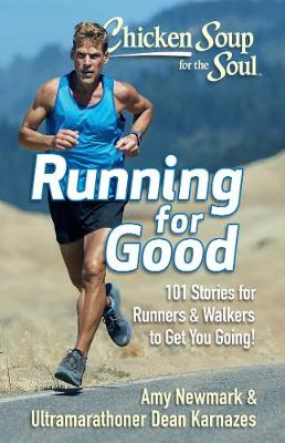 Chicken Soup for the Soul: Running for Good: 101 Stories for Runners & Walkers to Get You Moving by Amy Newmark