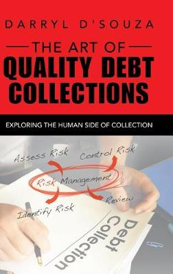 The Art of Quality Debt Collections: Exploring the Human Side of Collection by Darryl D'Souza