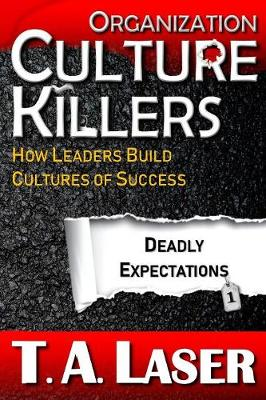 Organization Culture Killers, Deadly Expectations 1: How Leaders Build Cultures of Success book