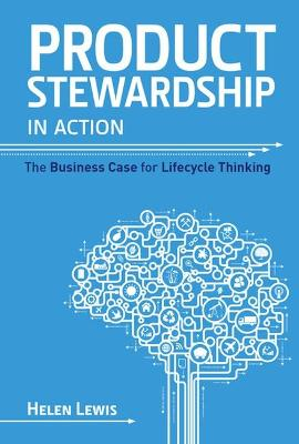 Product Stewardship in Action: The Business Case for Life-cycle Thinking by Helen Lewis