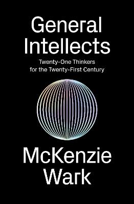 General Intellects by McKenzie Wark