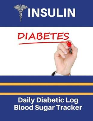 Insulin Daily Diabetic Log by Jessica Miller