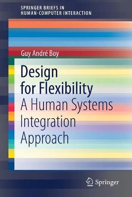 Design for Flexibility: A Human Systems Integration Approach by Guy Andre Boy