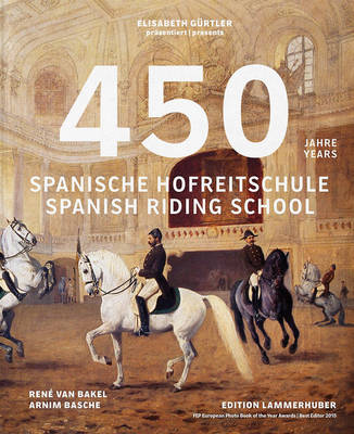 450 Years of the Spanish Riding School by Elisabeth Gurtler