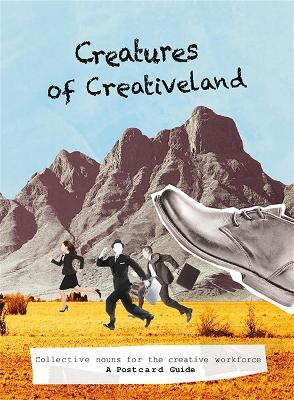 Creatures of Creativeland: Collective nouns for the creative Workforce by Jana Pejkovska
