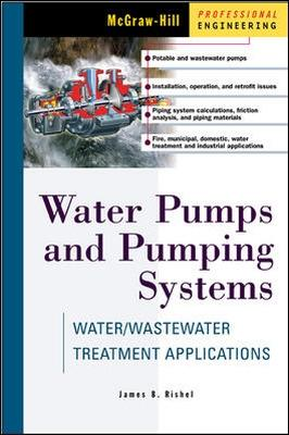 Water Pumps and Pumping Systems by James B. Rishel