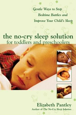 No-Cry Sleep Solution for Toddlers and Preschoolers: Gentle Ways to Stop Bedtime Battles and Improve Your Child's Sleep by Elizabeth Pantley