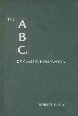 ABCs of Classic Hollywood by Robert B. Ray
