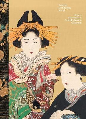 Painting the Floating World: Ukiyo-e Masterpieces from the Weston Collection book