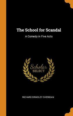 The School for Scandal: A Comedy in Five Acts book
