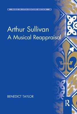 Arthur Sullivan: A Musical Reappraisal by Benedict Taylor