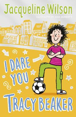 I Dare You, Tracy Beaker: Originally published as The Dare Game by Jacqueline Wilson