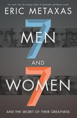 Seven Men and Seven Women: And the Secret of Their Greatness by Eric Metaxas