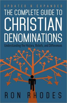 The Complete Guide to Christian Denominations by Ron Rhodes