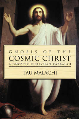 Gnosis of the Cosmic Christ by Tau Malachi
