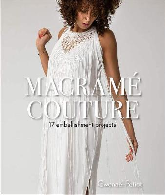 Macrame Couture: 17 Embellishment Projects by Gwenael Petiot