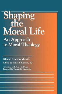Shaping the Moral Life by Klaus Demmer