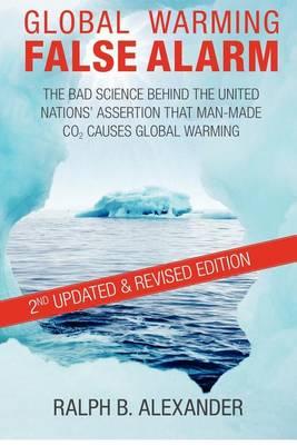 Global Warming False Alarm, 2nd Edition by Ralph B Alexander