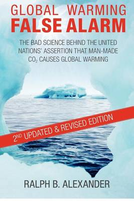 Global Warming False Alarm, 2nd Edition by Ralph B Alexander