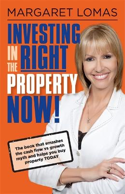 Investing in the Right Property Now! by Margaret Lomas