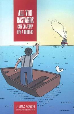 All You Bastards Can Go Jump Off A Bridge by Bernard Caleo