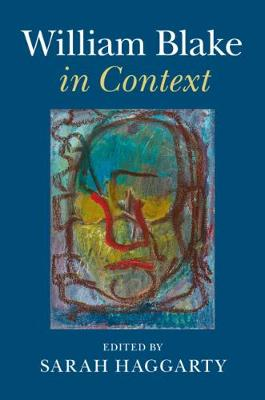 Literature in Context: William Blake in Context by Sarah Haggarty