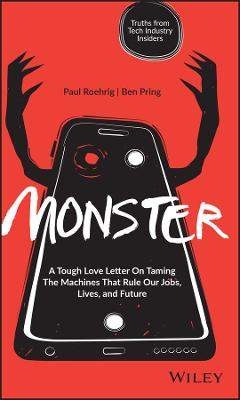 Monster: A Tough Love Letter On Taming the Machines that Rule our Jobs, Lives, and Future by Paul Roehrig