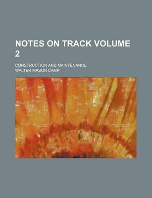 Notes on Track Volume 2; Construction and Maintenance by Walter Mason