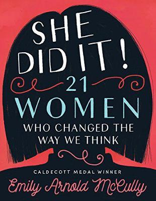 She Did It!: 21 Women Who Changed The Way We Think by Emily Arnold McCully