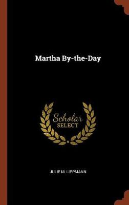 Martha By-The-Day by Julie M Lippmann