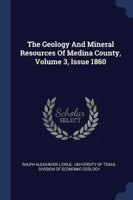 The Geology and Mineral Resources of Medina County, Volume 3, Issue 1860 by Ralph Alexander Liddle