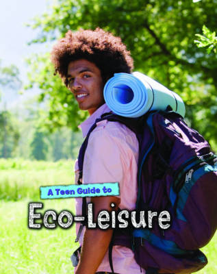A Teen Guide to Eco-Leisure by Neil Morris