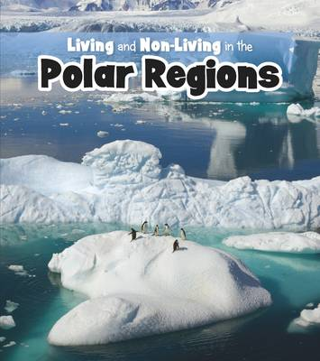 Living and Non-living in the Polar Regions by Rebecca Rissman