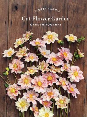 Floret Farm's Cut Flower Garden Garden Journal by Erin Benzakein