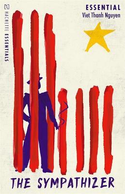 The Sympathizer: Hachette Essentials by Viet Thanh Nguyen