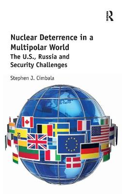 Nuclear Deterrence in a Multipolar World by Stephen J Cimbala