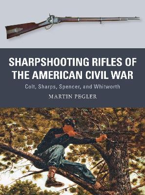 Sharpshooting Rifles of the American Civil War by Martin Pegler
