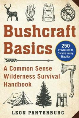 Bushcraft Basics: A Common Sense Wilderness Survival Handbook by Leon Pantenburg